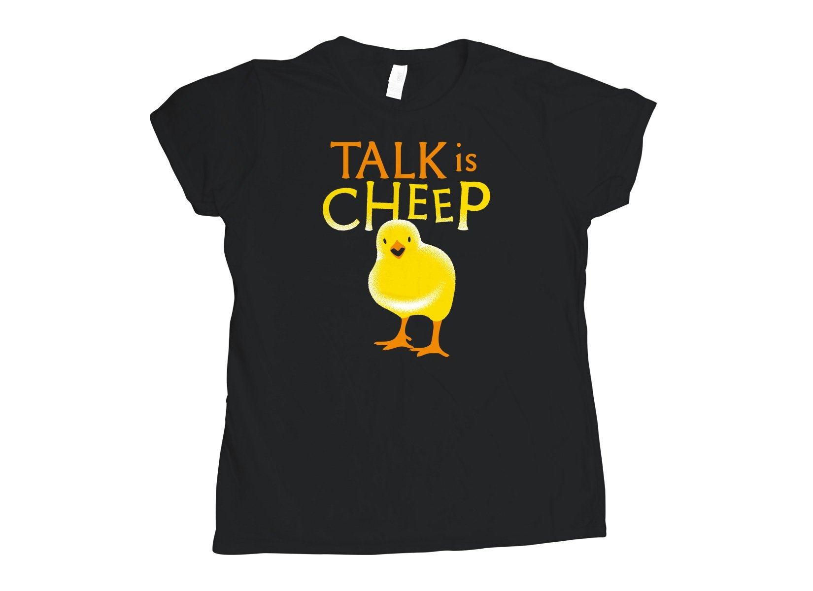 Talk Is Cheep on Womens T-Shirt