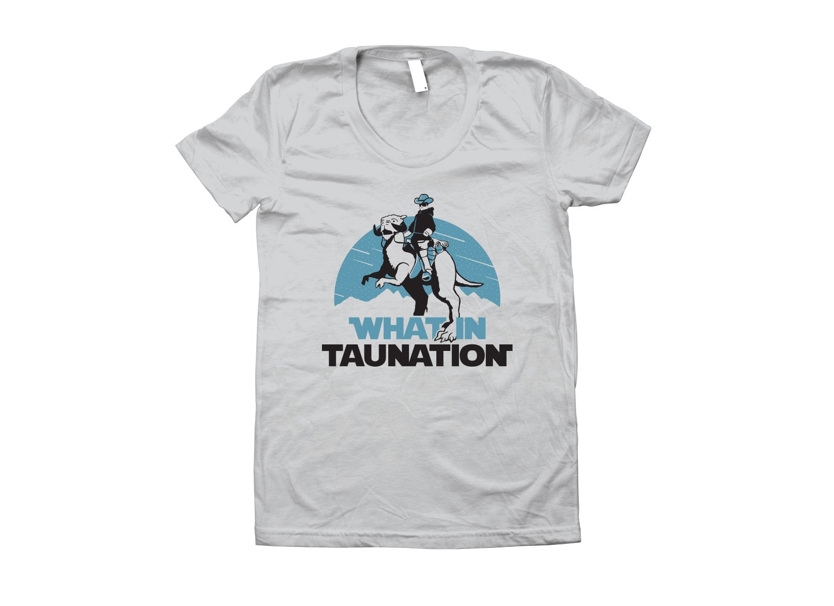 What In Taunation on Juniors T-Shirt