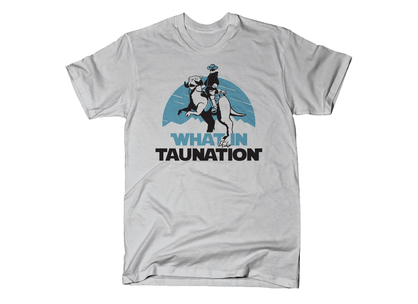 What In Taunation on Mens T-Shirt