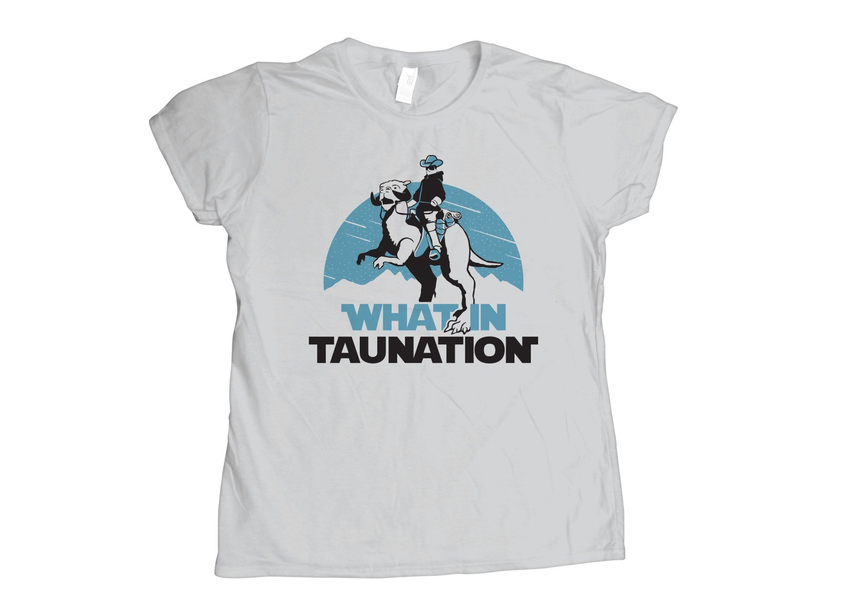 What In Taunation on Womens T-Shirt
