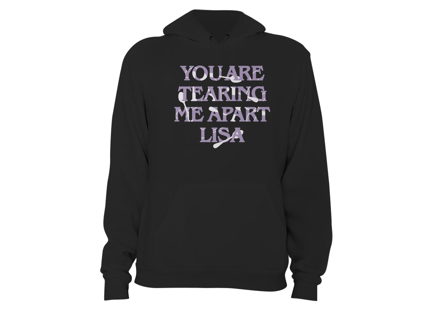 You Are Tearing Me Apart Lisa on Hoodie
