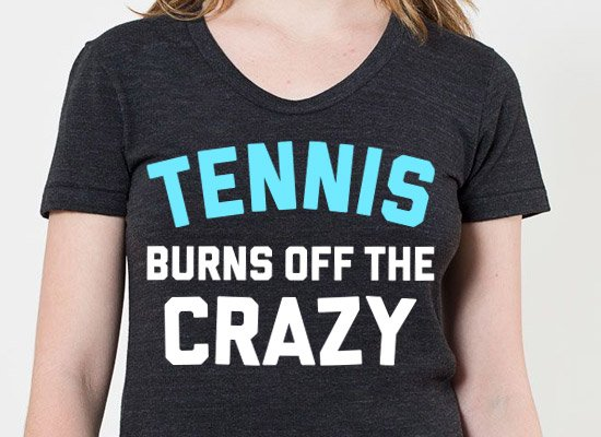 Tennis Burns Off The Crazy on Mens T-Shirt