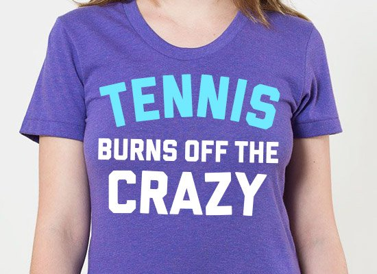 Tennis Burns Off The Crazy on Juniors T-Shirt