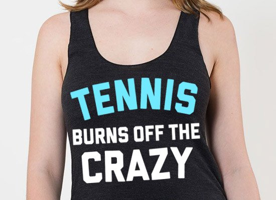 Tennis Burns Off The Crazy on Tanks T-Shirt