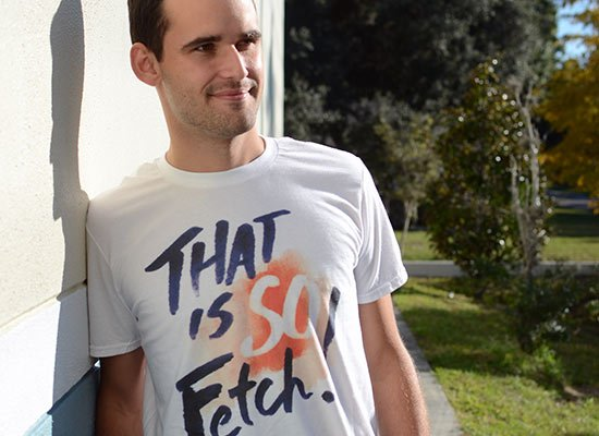 That Is So Fetch! on Mens T-Shirt