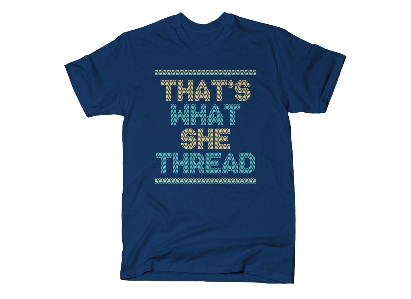 That's What She Thread on Mens T-Shirt