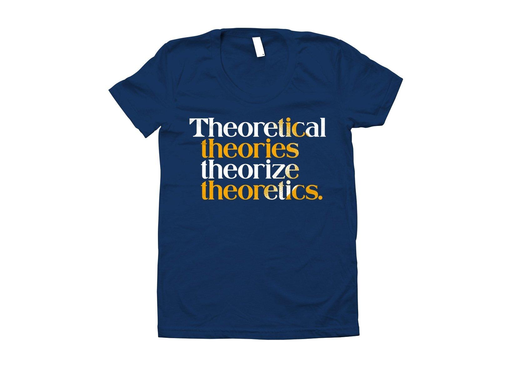 Theoretical Theories Theorize Theoretics on Juniors T-Shirt