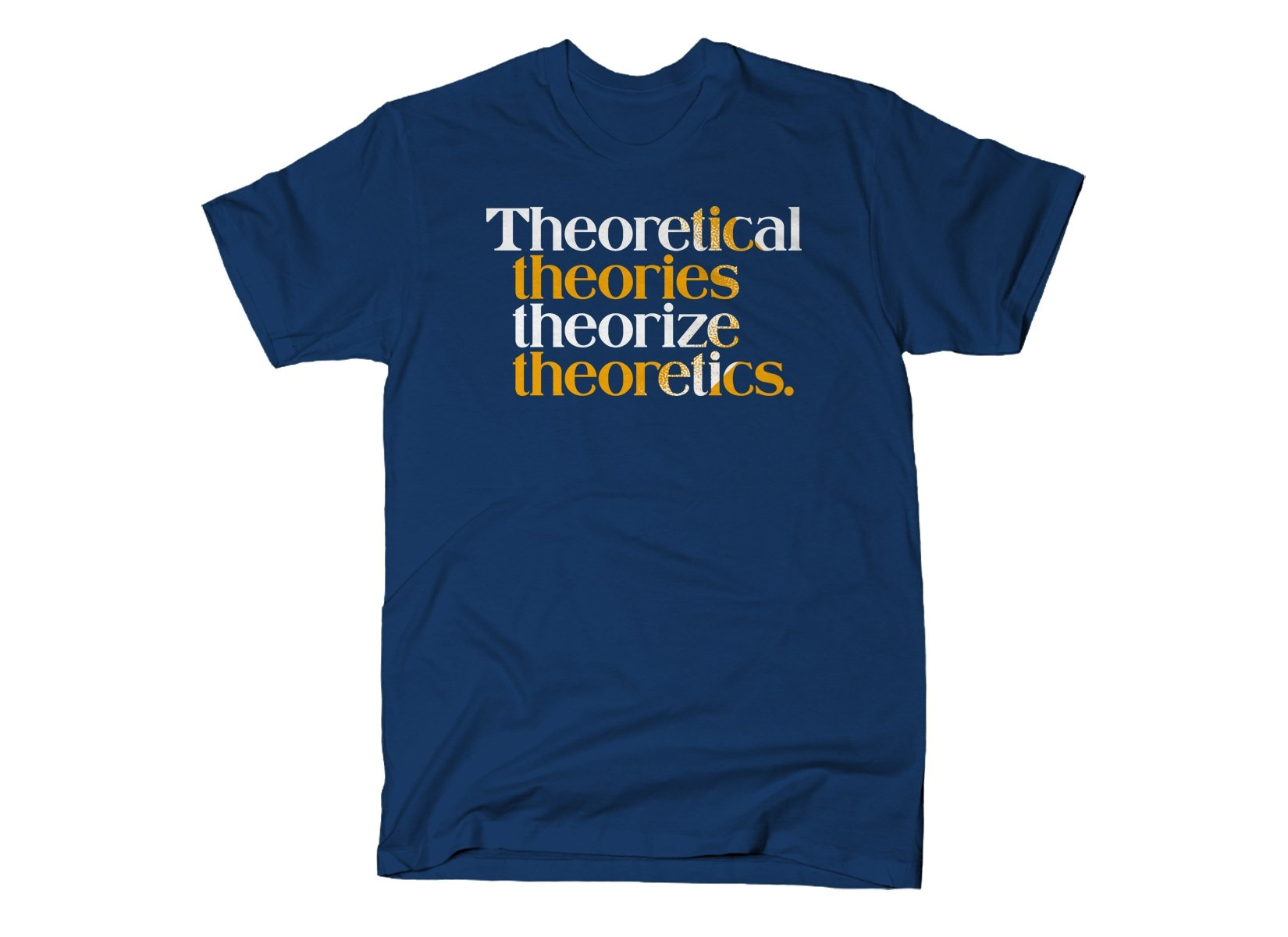 Theoretical Theories Theorize Theoretics on Mens T-Shirt