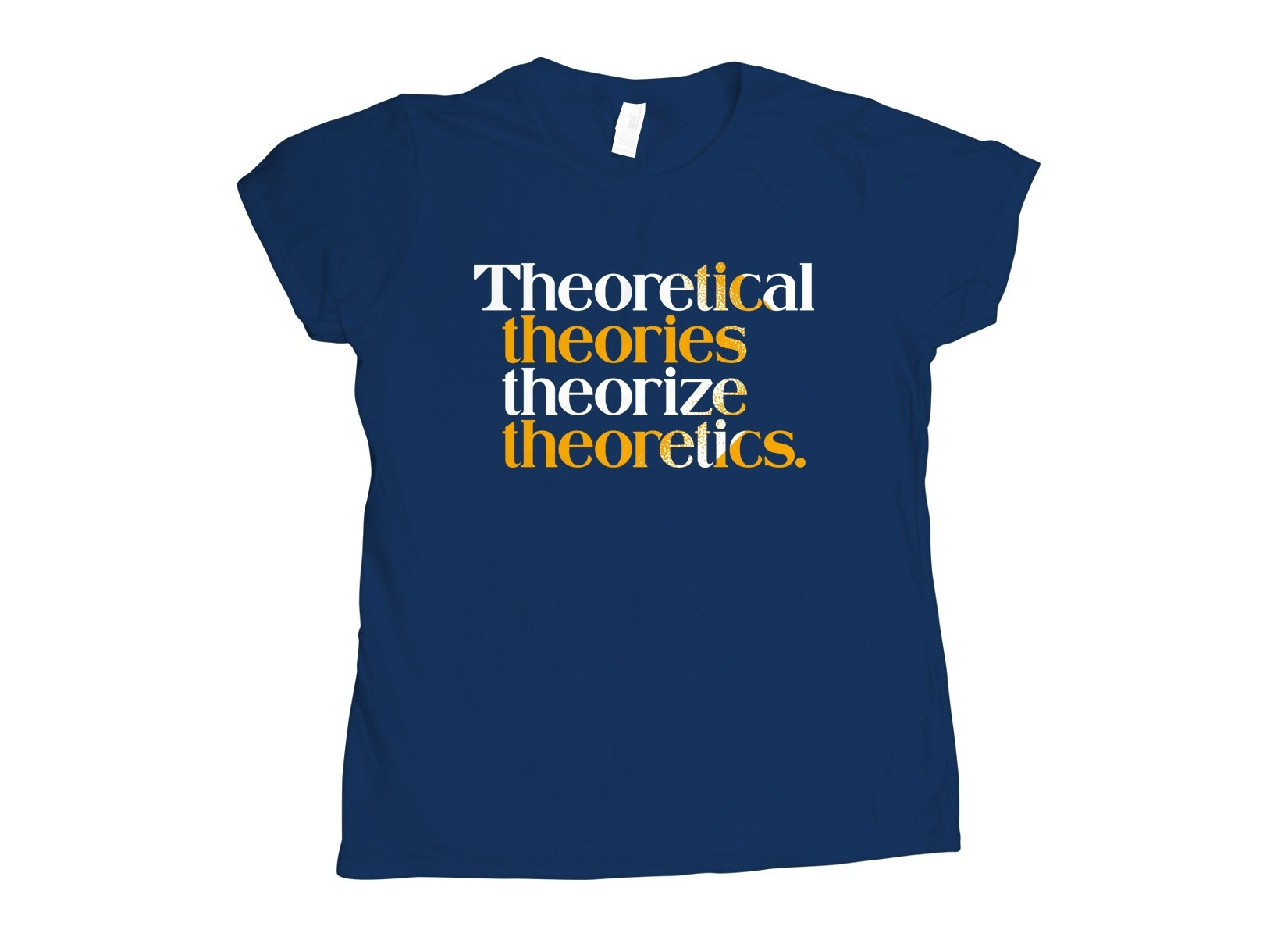 Theoretical Theories Theorize Theoretics on Womens T-Shirt