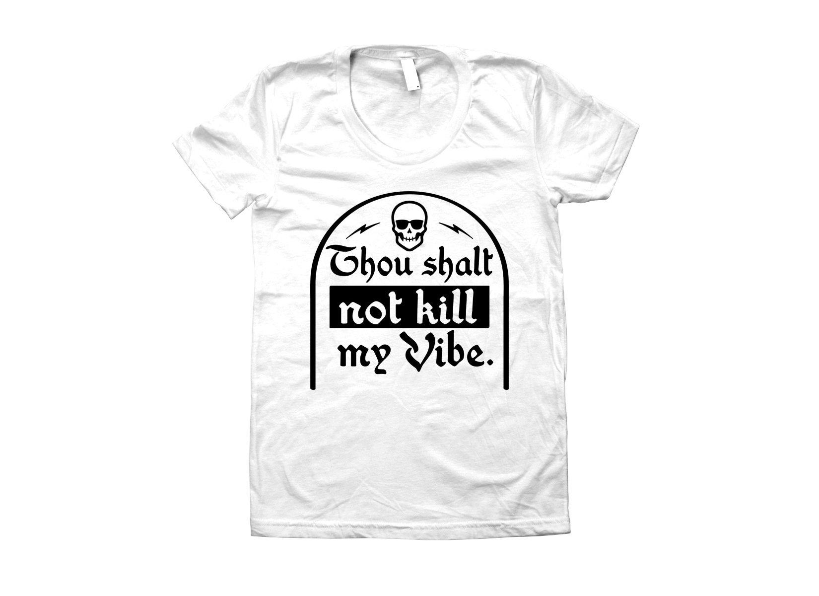 Thou Shalt Not Kill My Vibe on Juniors T-Shirt