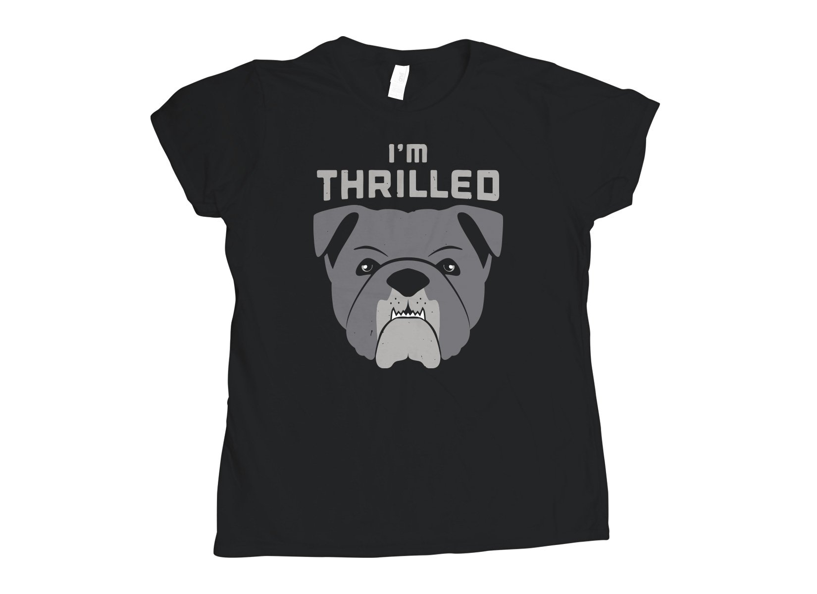 I'm Thrilled on Womens T-Shirt