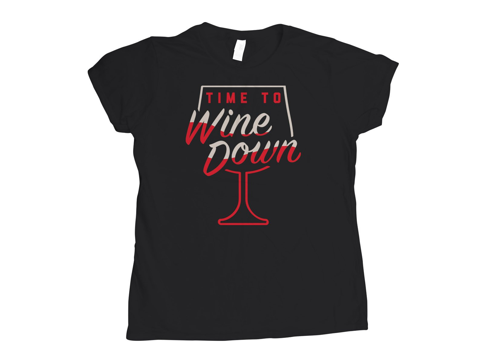 Time To Wine Down on Womens T-Shirt