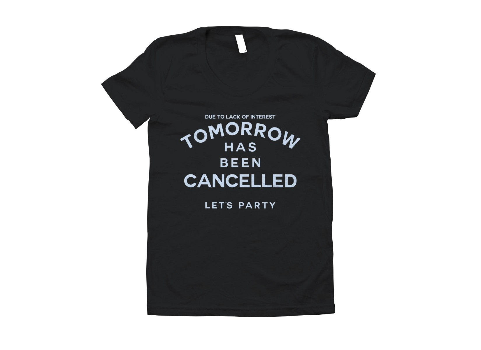Tomorrow Has Been Cancelled on Juniors T-Shirt