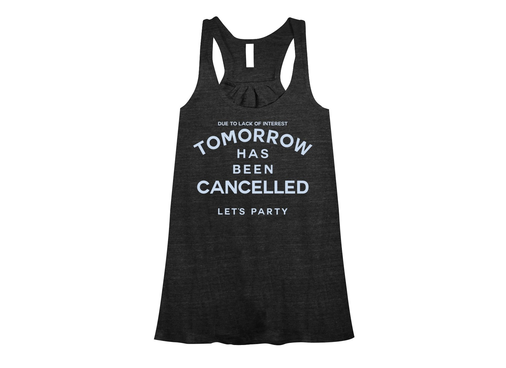 Tomorrow Has Been Cancelled on Womens Tanks T-Shirt