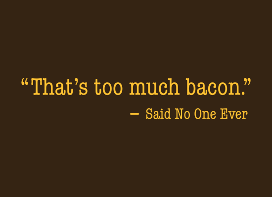 That's Too Much Bacon, Said No One Ever on Mens T-Shirt