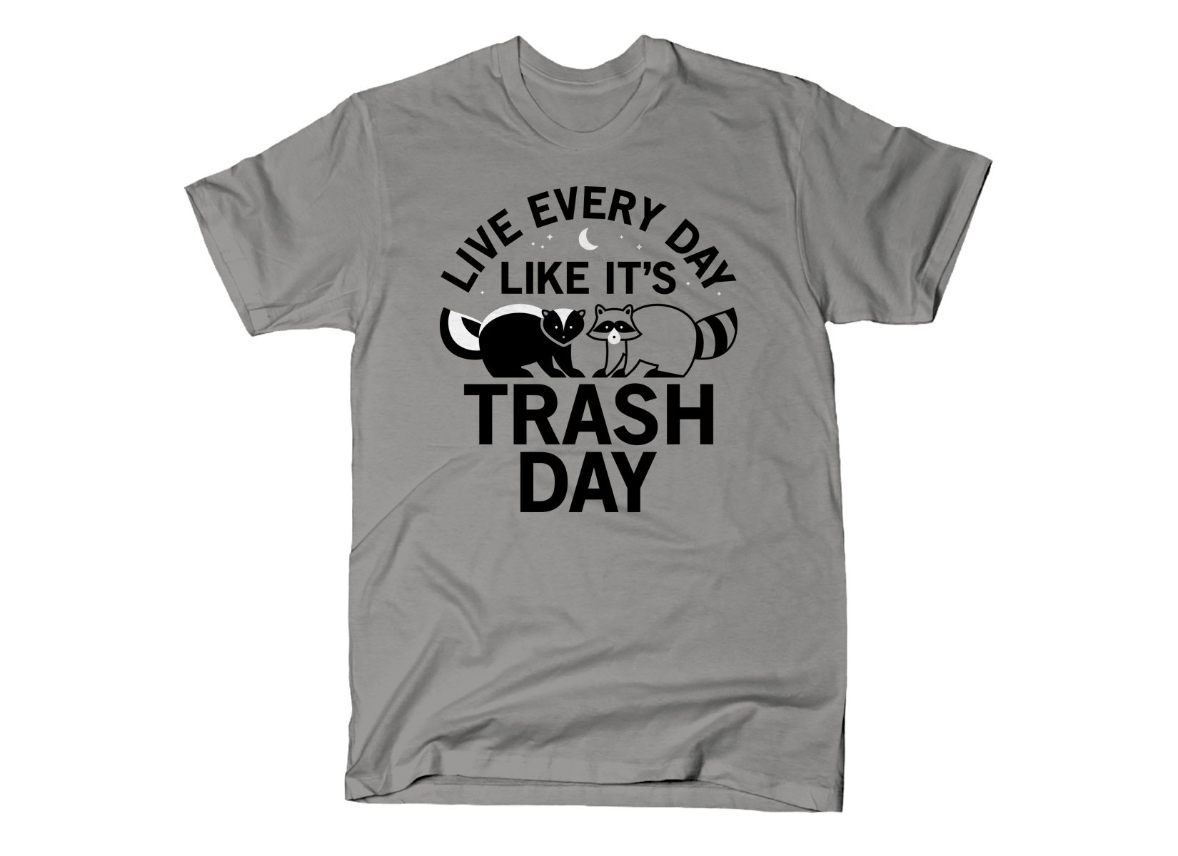 Live Every Day Like It's Trash Day on Mens T-Shirt