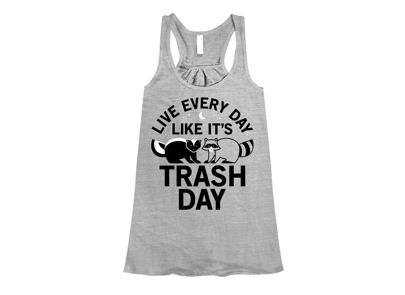 Live Every Day Like It's Trash Day on Womens Tanks T-Shirt