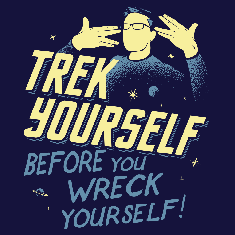 trek yourself before you wreck yourself t shirt snorgtees