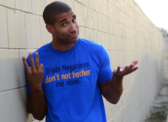 Triple Negatives Don't Not Bother Me None on Mens T-Shirt