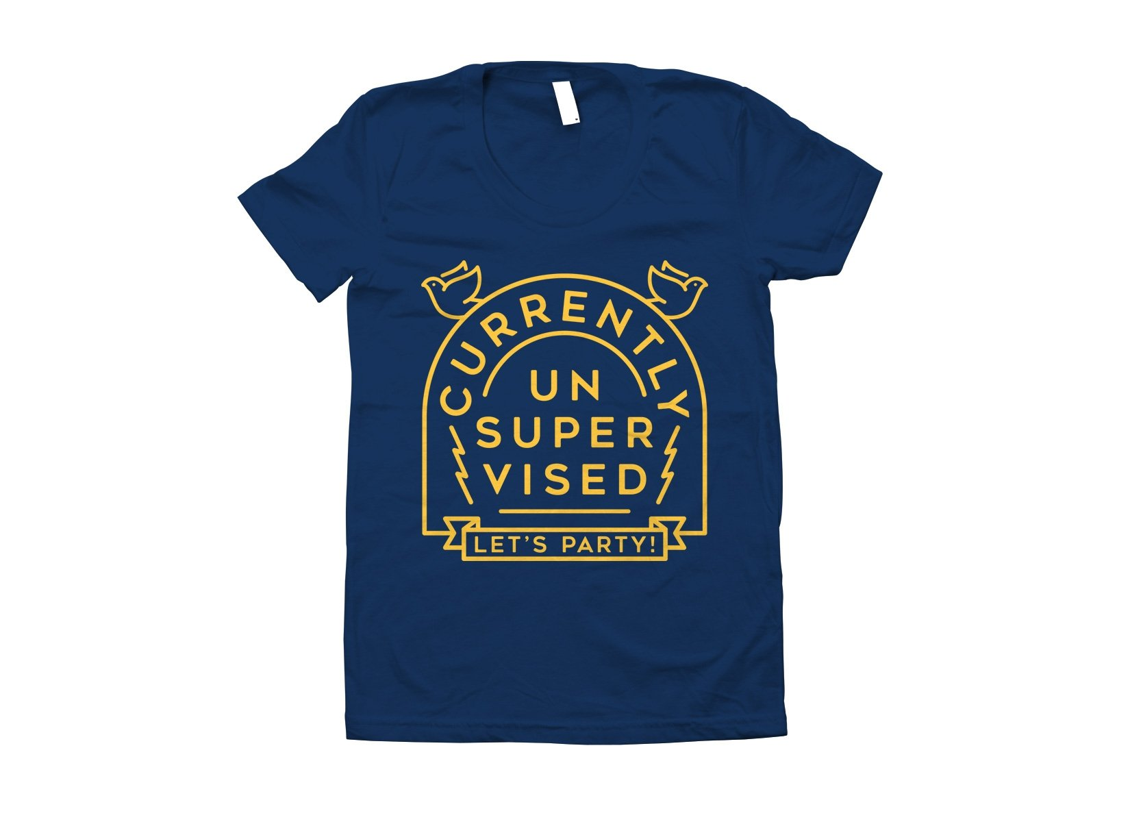 Currently Unsupervised on Juniors T-Shirt