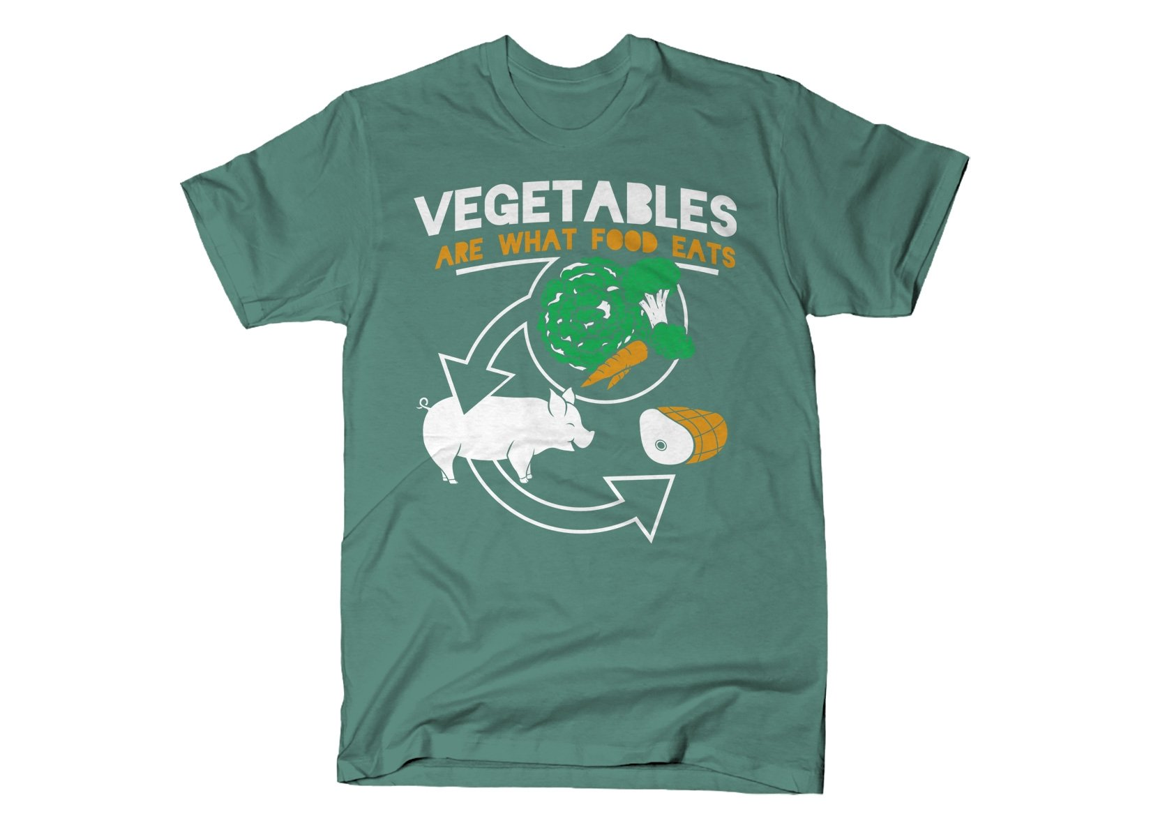 Vegetables Are What Food Eats on Mens T-Shirt