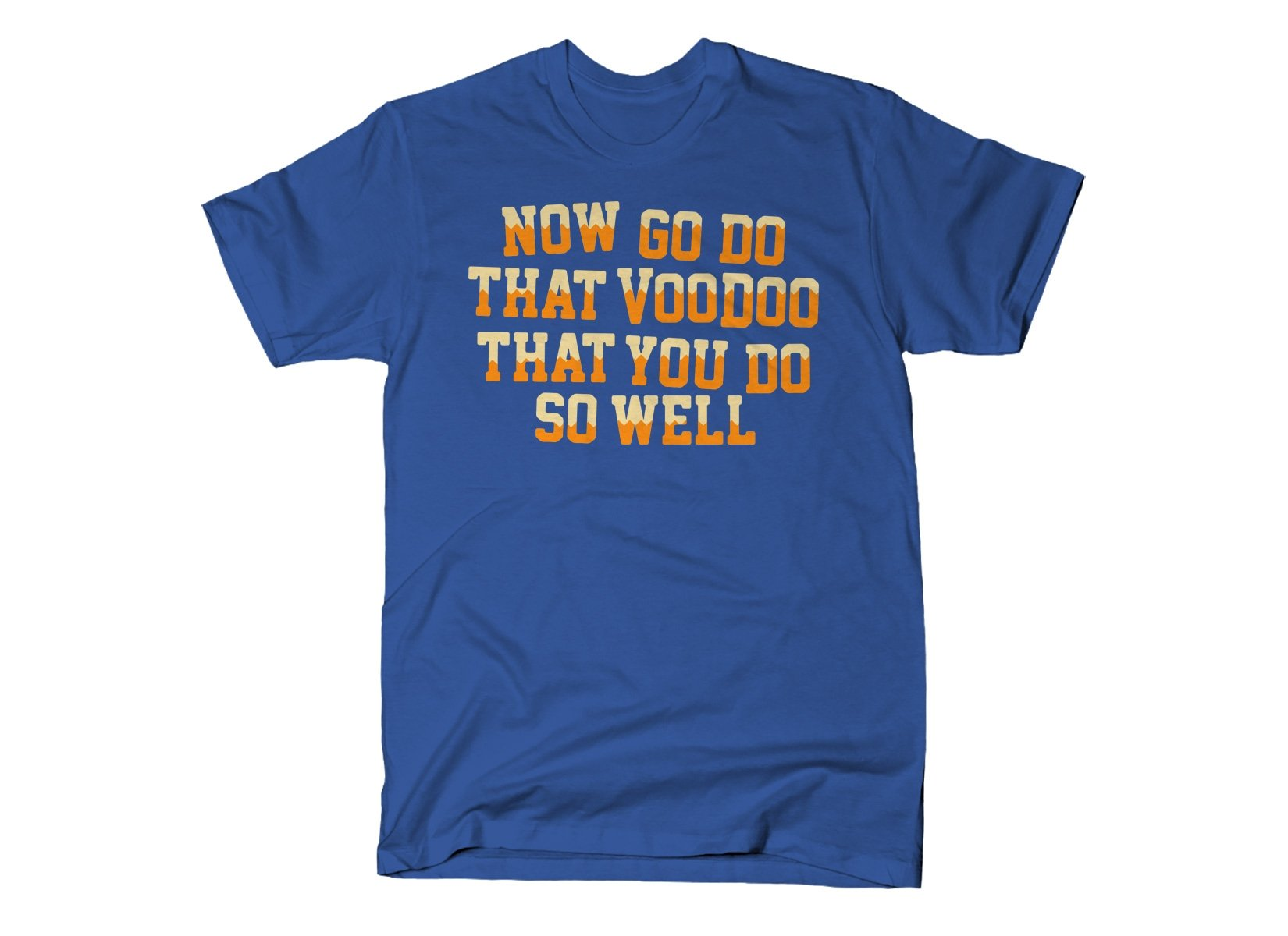 That Voodoo That You Do So Well on Mens T-Shirt