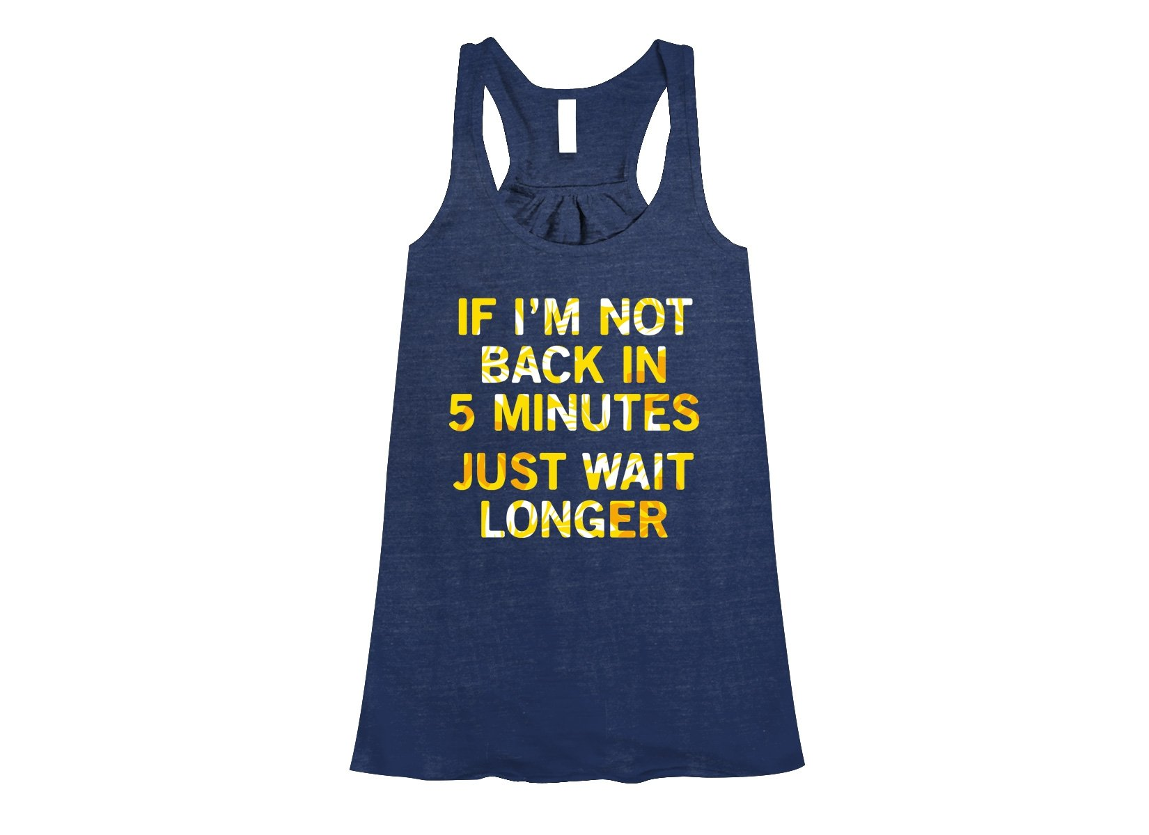 If I'm Not Back In 5 Minutes, Just Wait Longer on Womens Tanks T-Shirt