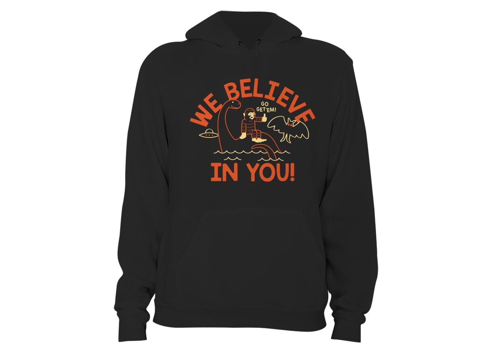 We Believe In You! on Hoodie