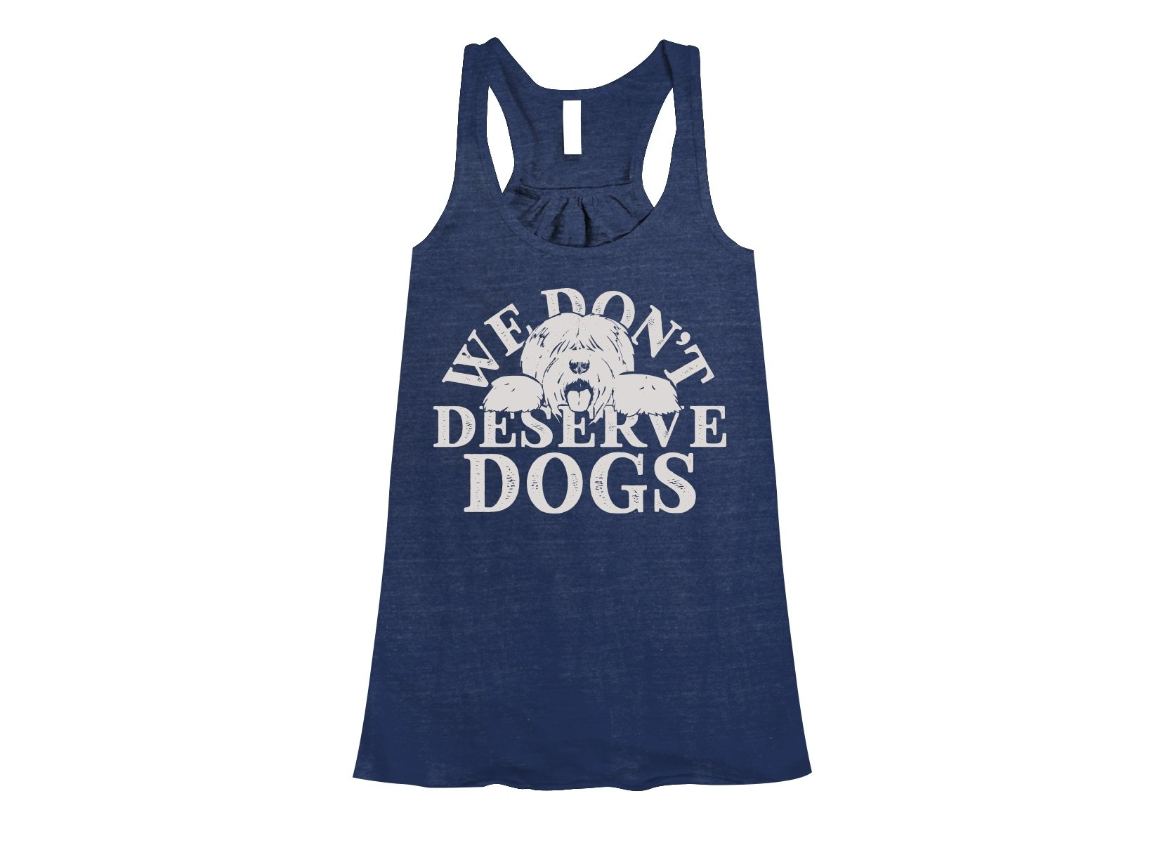 We Don't Deserve Dogs on Womens Tanks T-Shirt