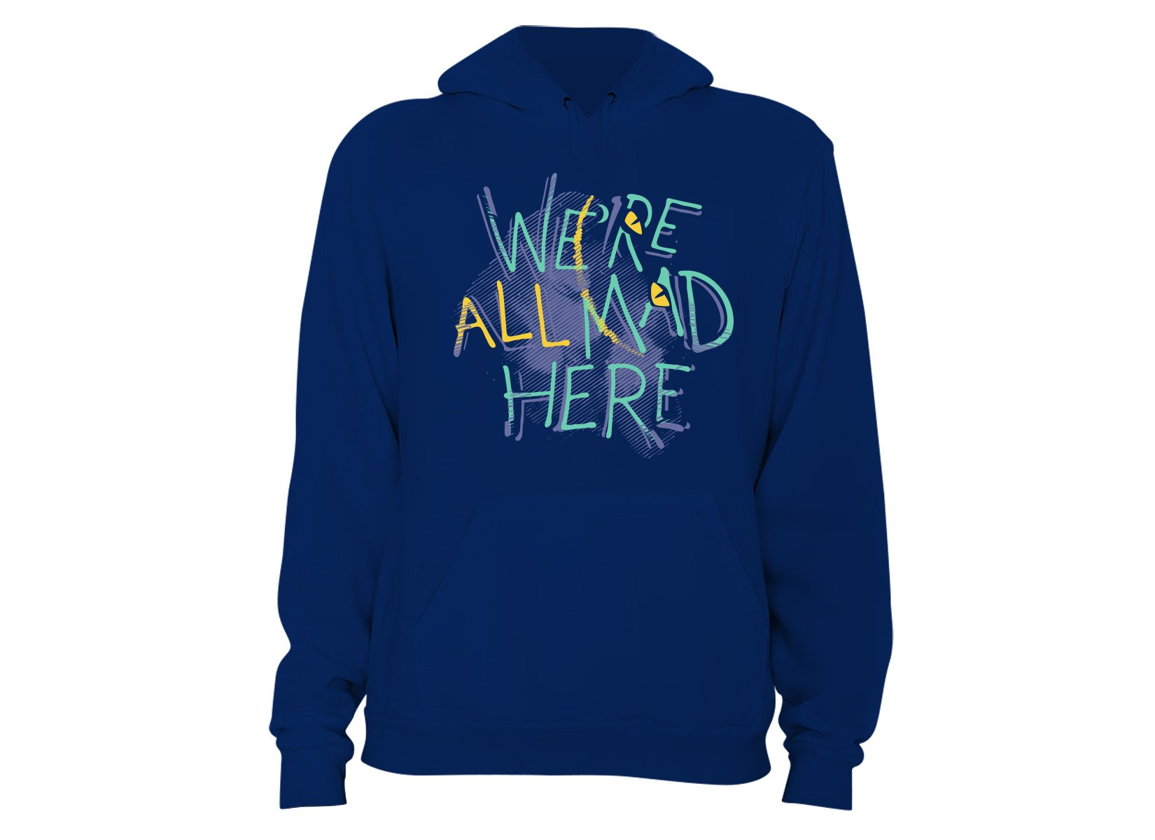 We're All Mad Here on Hoodie