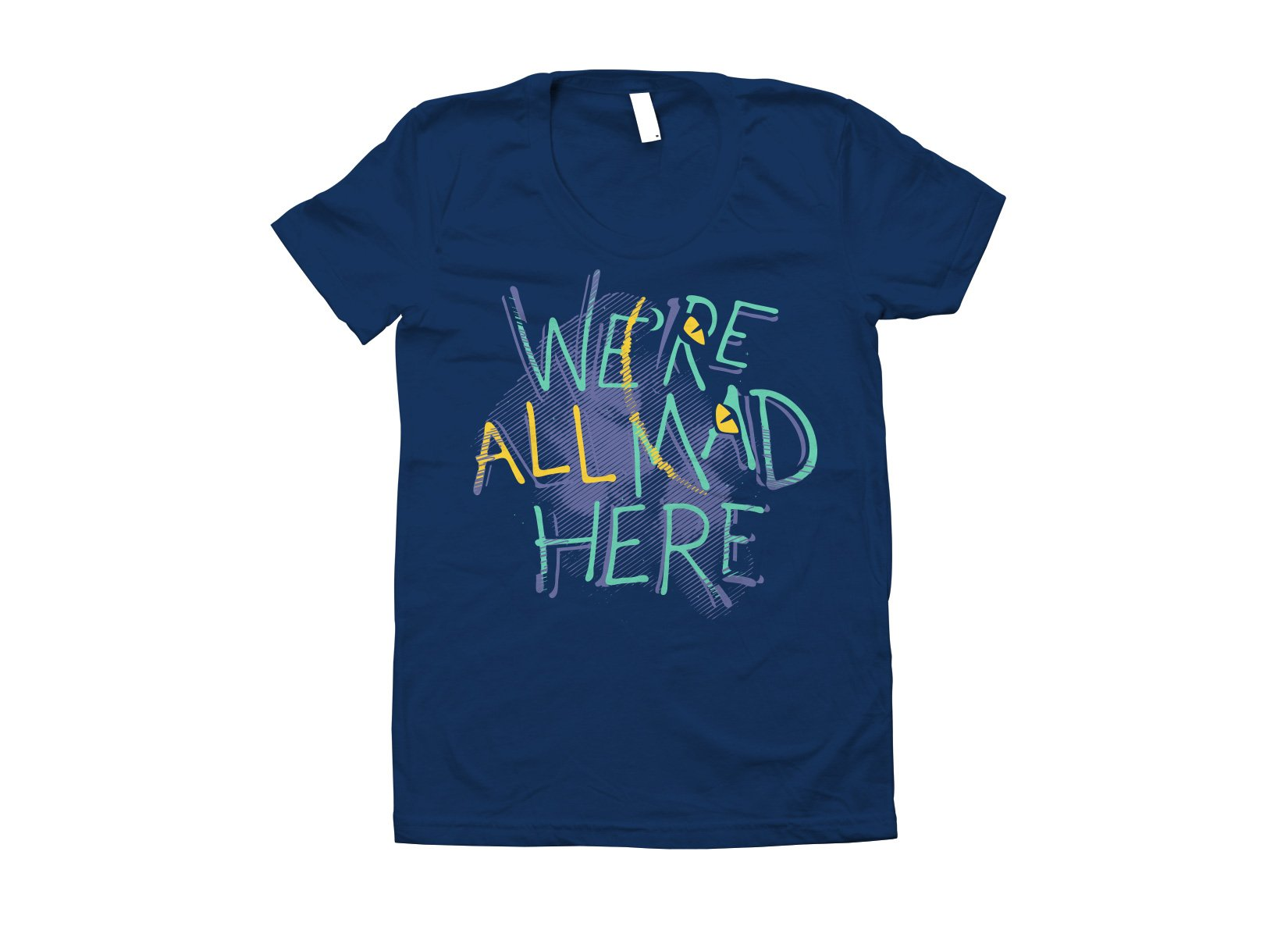 We're All Mad Here on Juniors T-Shirt