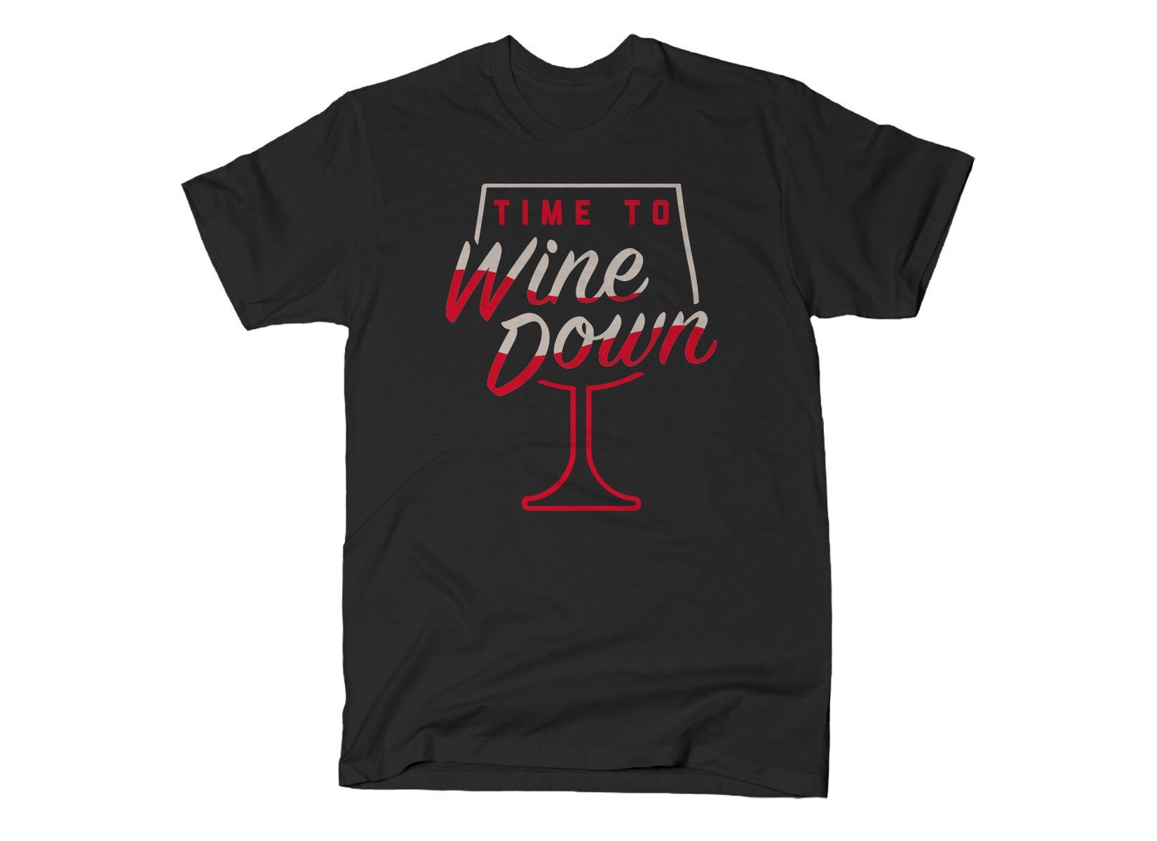 Time To Wine Down on Mens T-Shirt