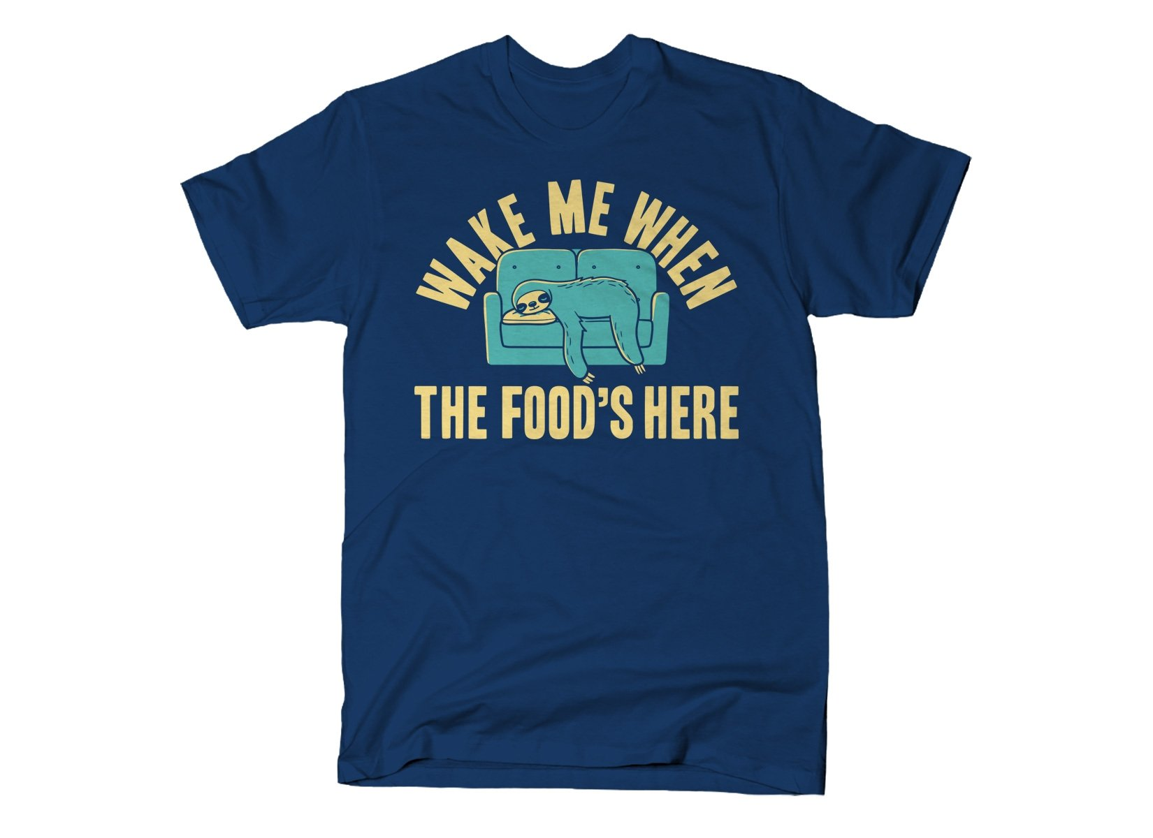 Wake Me When The Food's Here on Mens T-Shirt