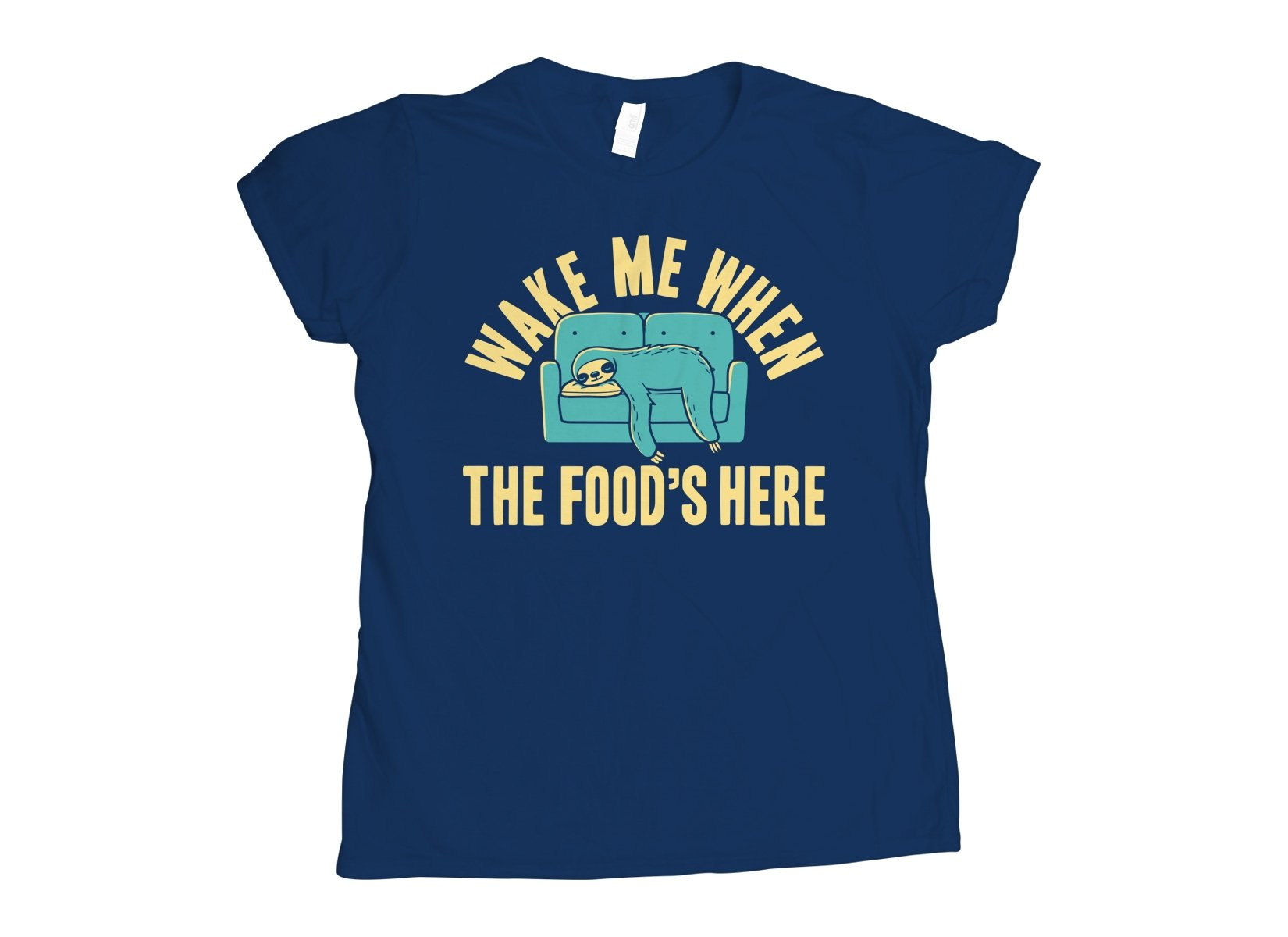 Wake Me When The Food's Here on Womens T-Shirt