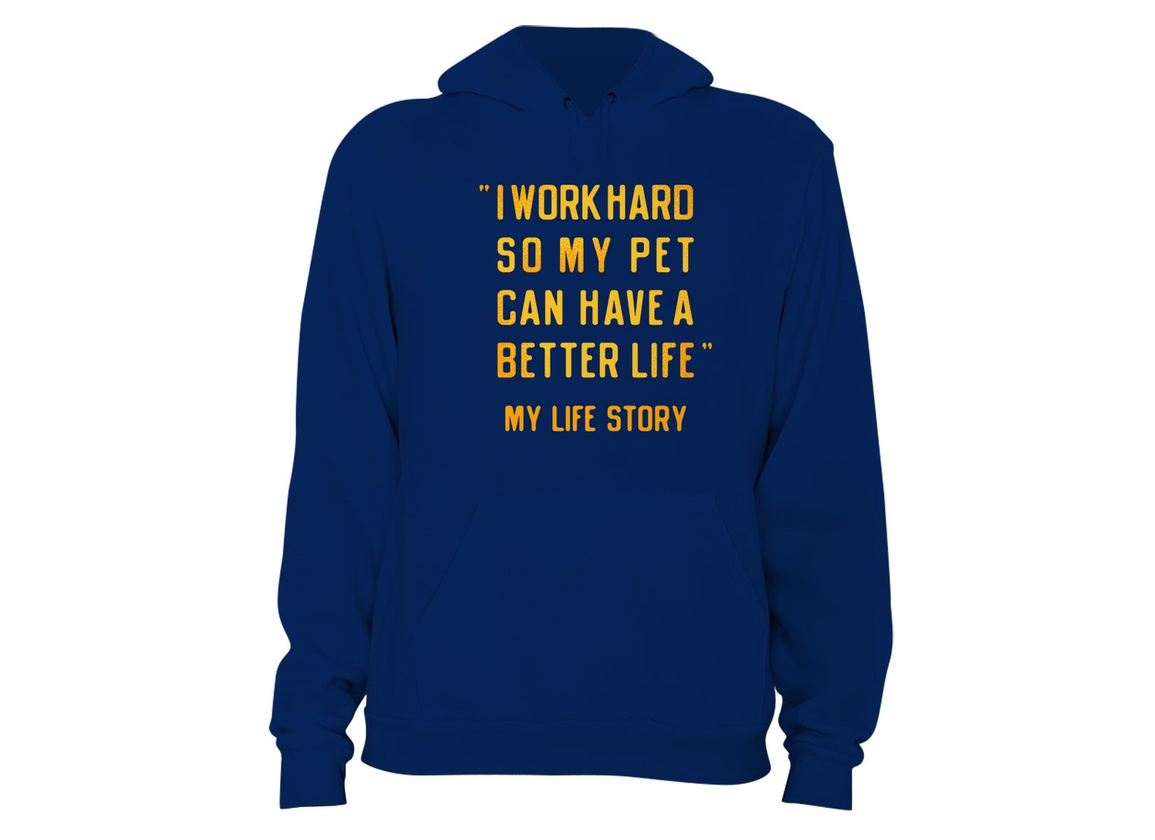 I Work Hard So My Pet Can Have A Better Life on Hoodie