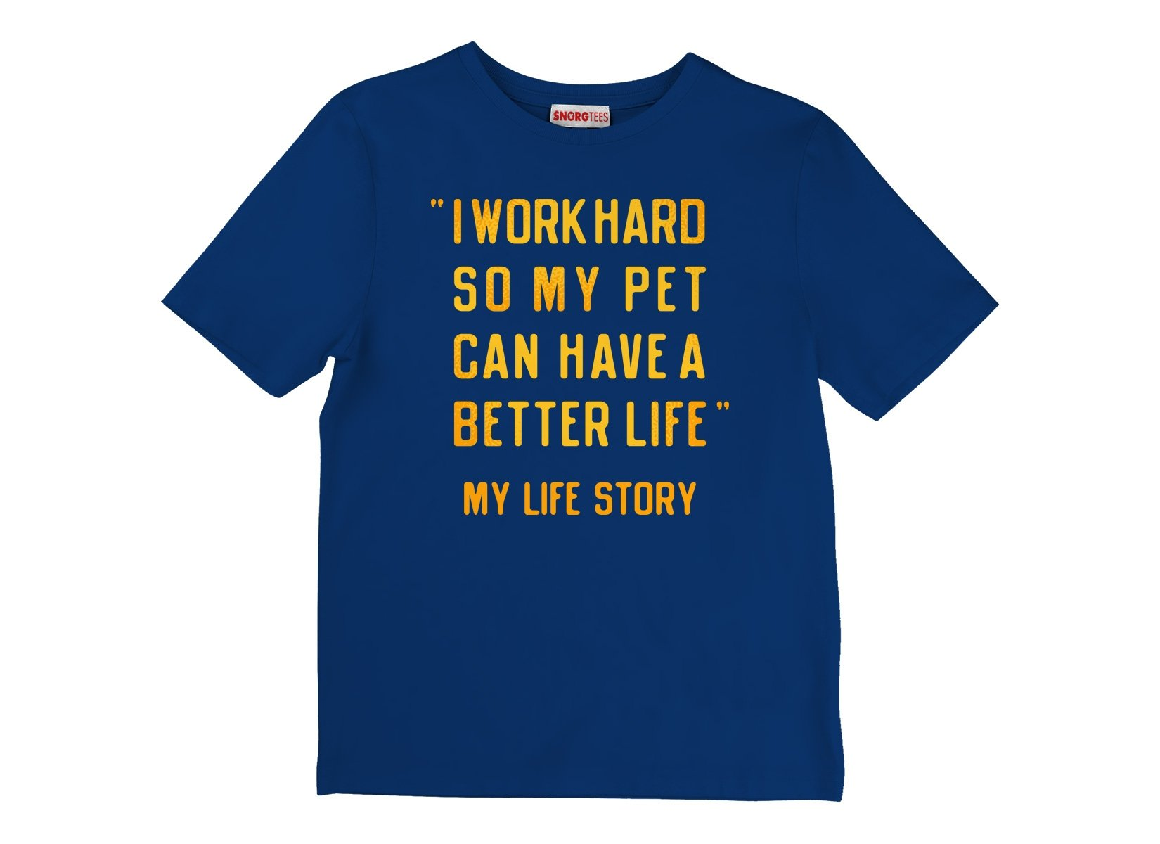 I Work Hard So My Pet Can Have A Better Life on Kids T-Shirt