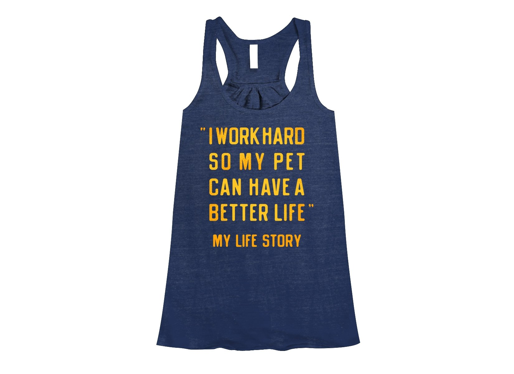 I Work Hard So My Pet Can Have A Better Life on Womens Tanks T-Shirt