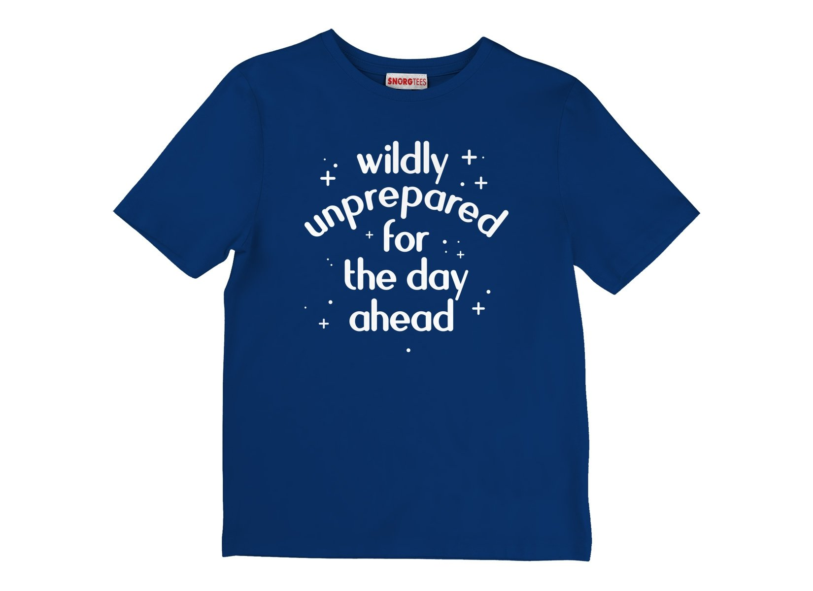 Wildly Unprepared For The Day Ahead on Kids T-Shirt