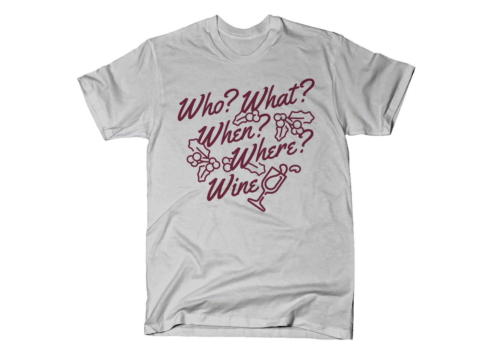 Who? What? When? Where? Wine? on Mens T-Shirt