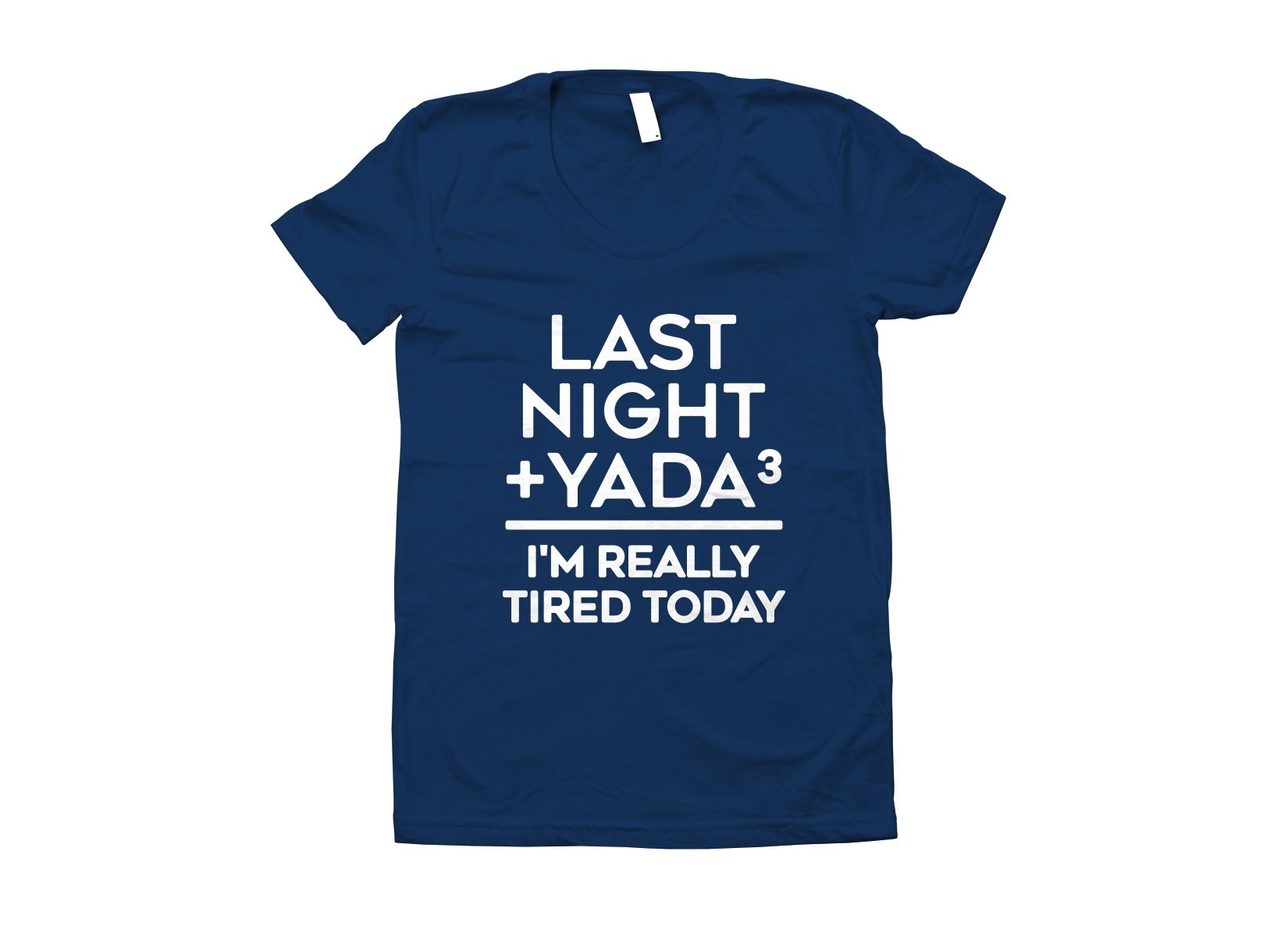 Last Night + Yada Yada Yada on Juniors T-Shirt