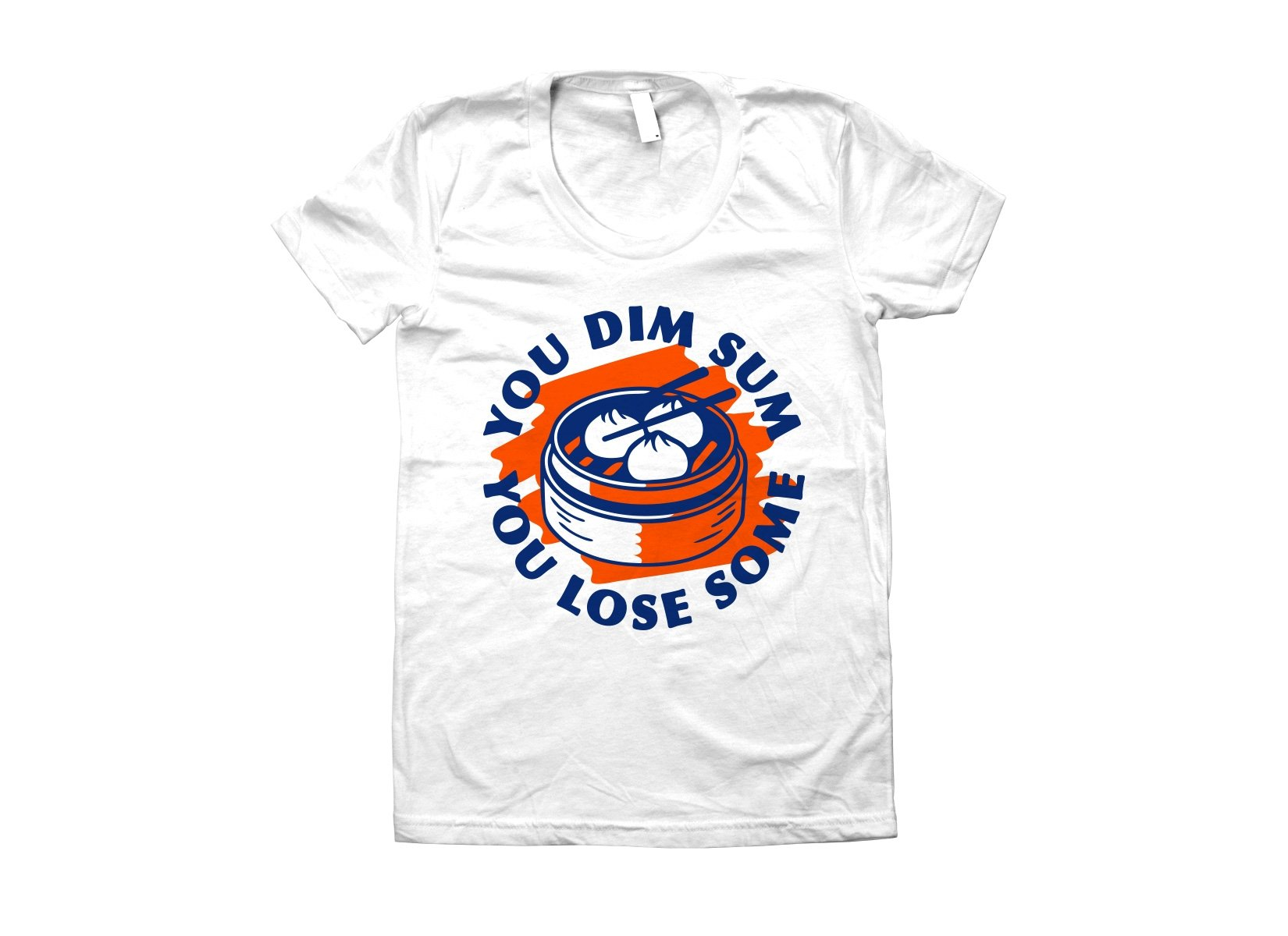 You Dim Sum You Lose Some on Juniors T-Shirt