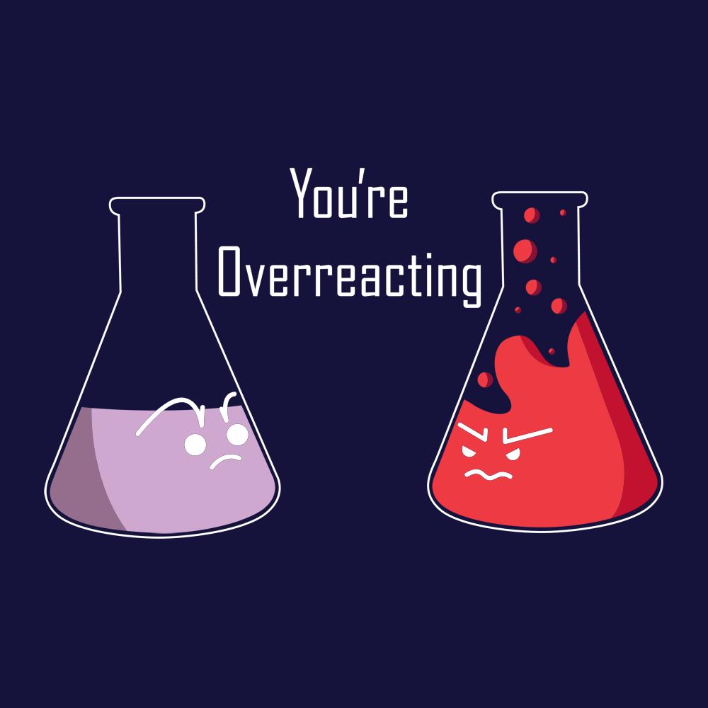ac985510f You're Overreacting T-Shirt | SnorgTees