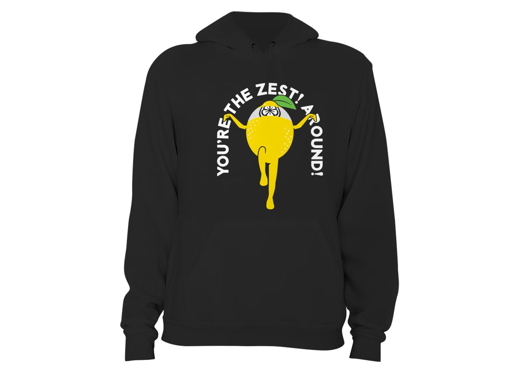 You're The Zest Around on Hoodie