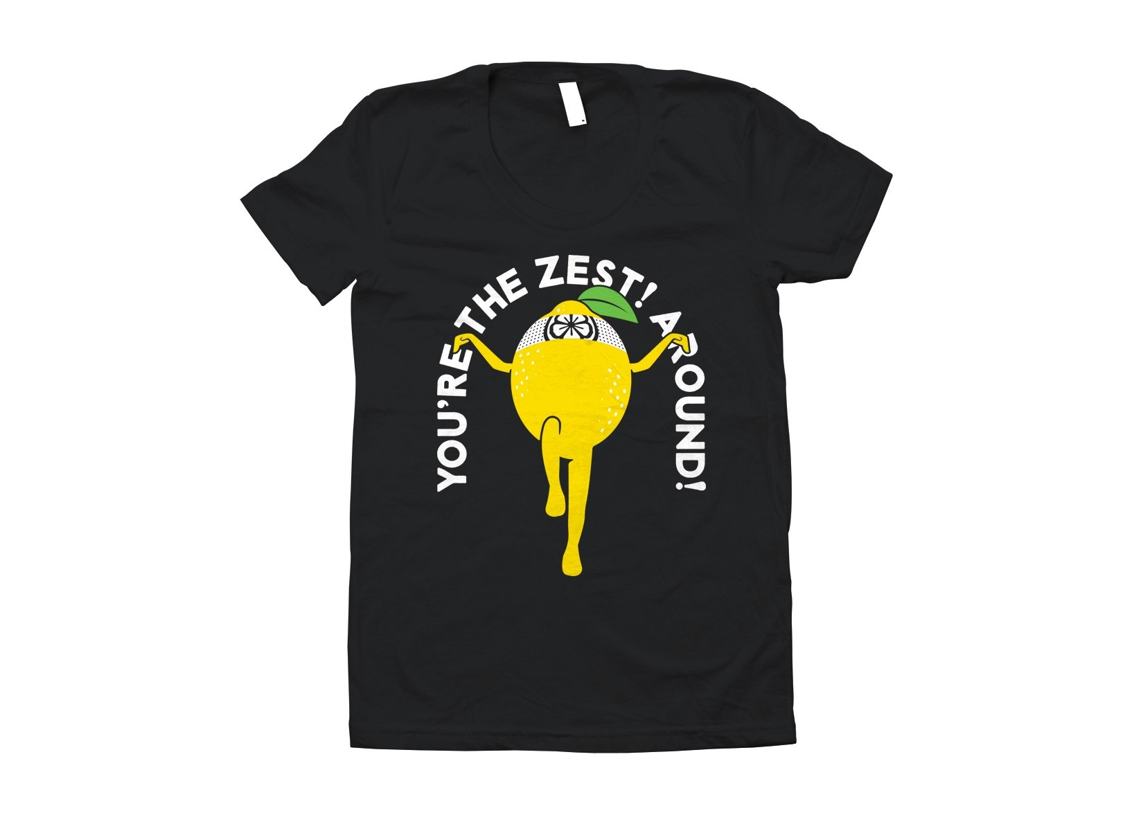 You're The Zest Around on Juniors T-Shirt
