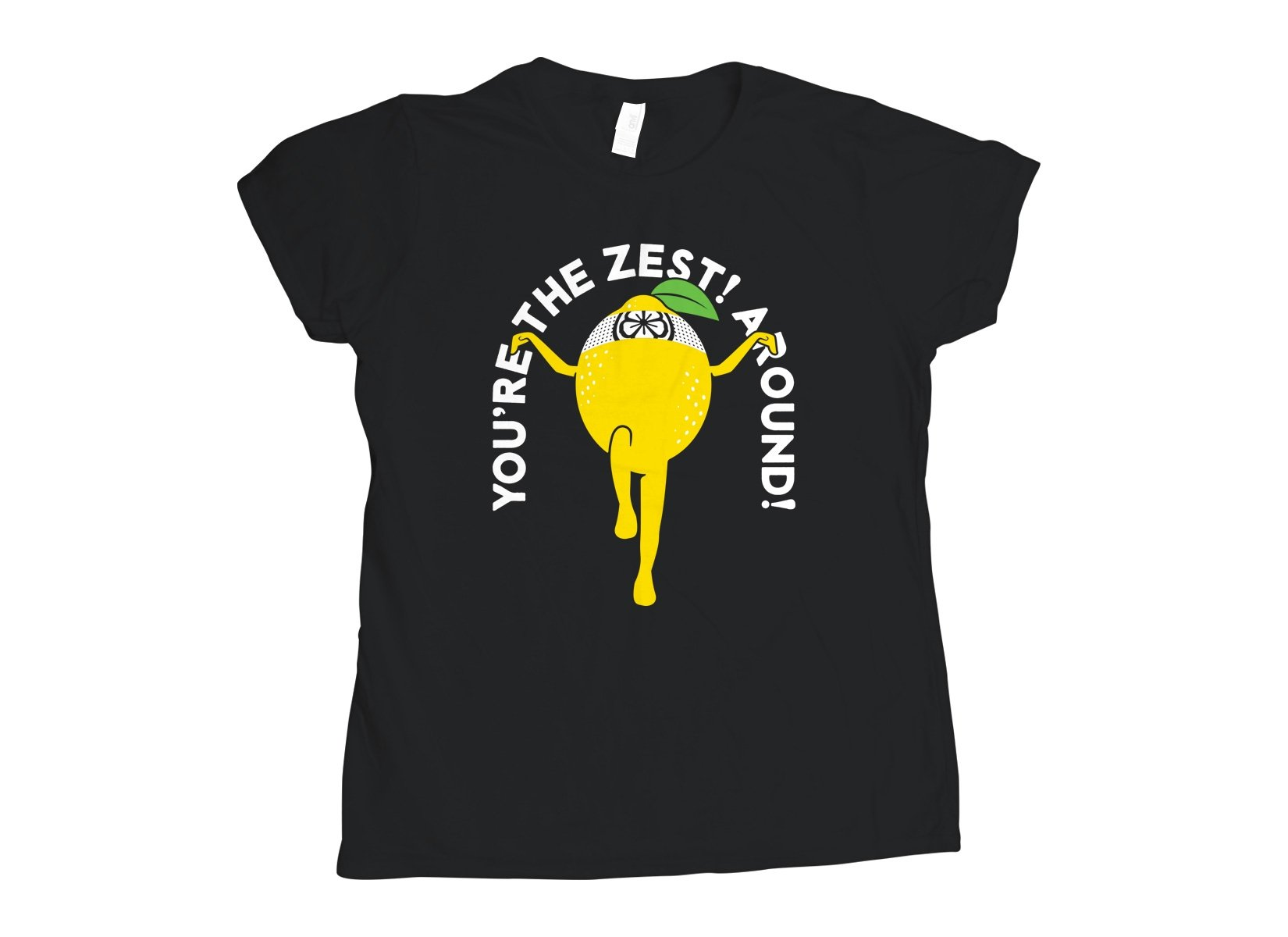 You're The Zest Around on Womens T-Shirt