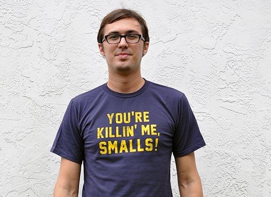 3f3e9b4c You're Killin' Me Smalls! T-Shirt | SnorgTees