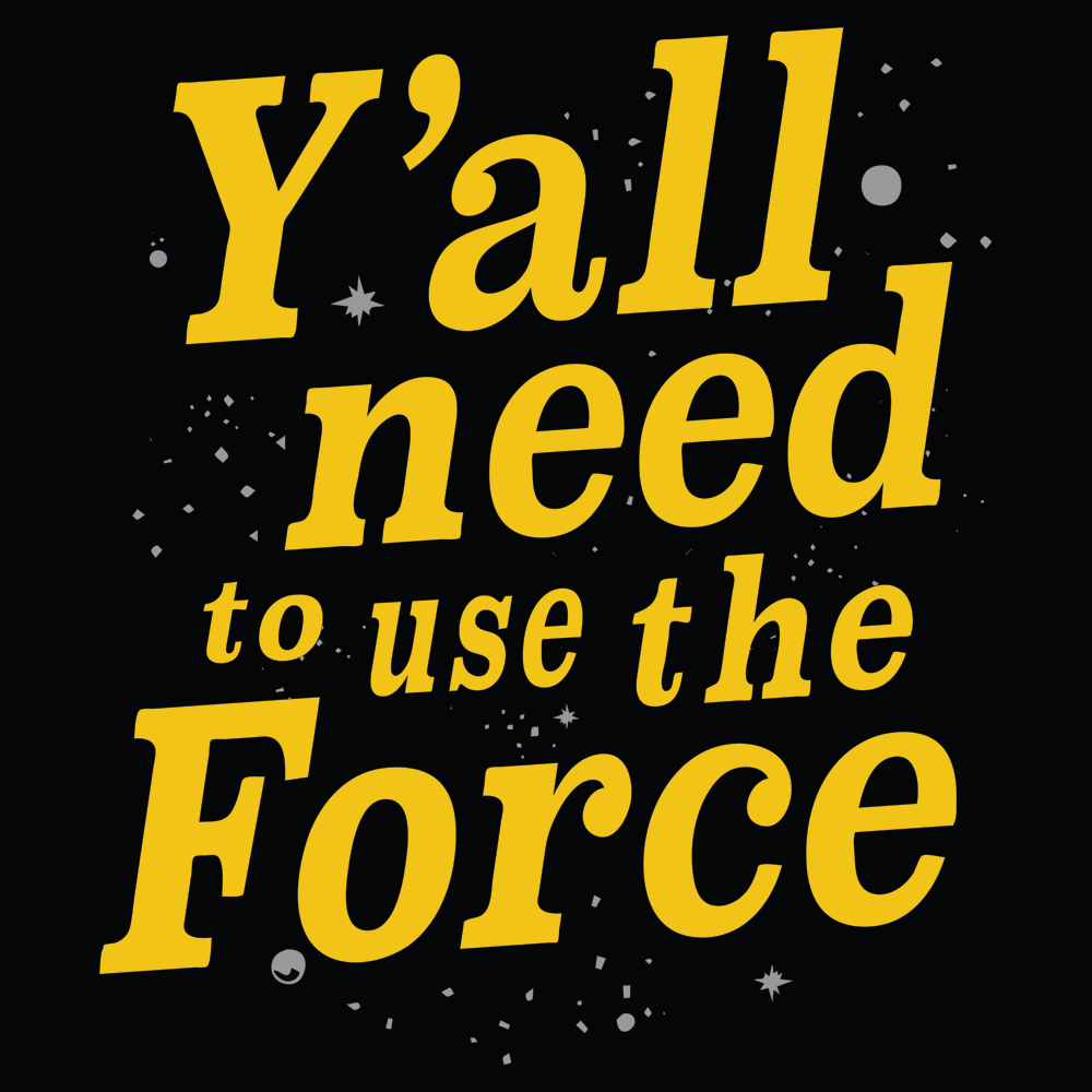 Y'all Need To Use The Force