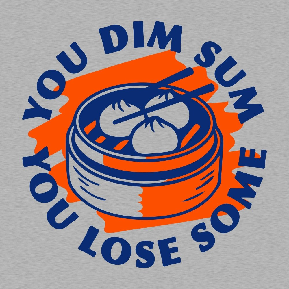 You Dim Sum You Lose Some