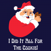 I Did It All For The Cookie!