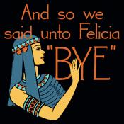 Bye Felicia